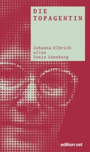 Günter Ebert,  Die Topagentin - Johanna Olbrich alias Sonja Lüneburg, ISBN 978-3-360-01849-6